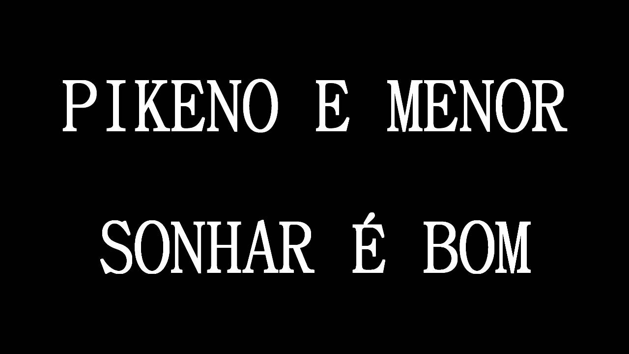 E SONHAR BAIXAR MENOR BOM MUSICA MC DO PIKENO