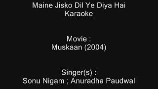 Maine Jisko Dil Ye Diya Hai - Karaoke - Muskaan (2004) - Sonu Nigam ; Anuradha Paudwal