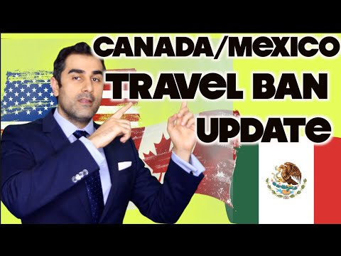 Update: Travel Ban On Those Entering From Canada And Mexico