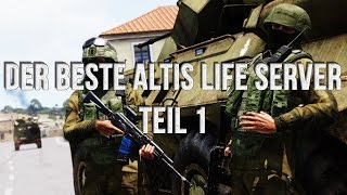 ARMA 3: ALTIS LIFE! DER BESTE ALTIS LIFE SERVER! PART 1 [GERMAN]