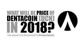 What will be the Price of Dentacoin (Dcn) in 2018?