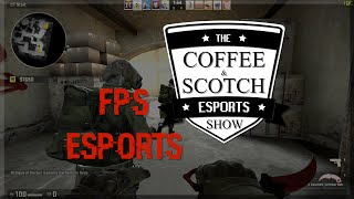 First Person Shooter Esports: The Road So Far - The Coffee & Scotch Esports Show