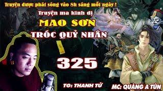 Mao Sơn Tróc Quỷ Nhân [ Tập 325 ] Gặp Lại Người Thân - Truyện ma pháp sư - Quàng A Tũn
