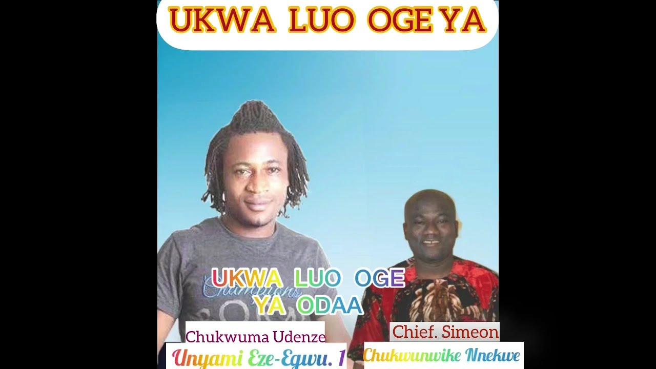 Download UNYAMI - UKWA LUO OGE YA ODAA / Chief Simeon Nnekwe Special