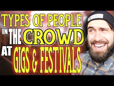 Types Of People In The Crowd At Gigs And Music Festivals