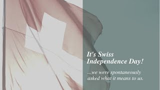 Swiss Independence Day - What it means to us