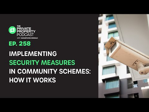 EPISODE 258: IMPLEMENTING SECURITY MEASURES IN COMMUNITY SCHEMES: HOW IT WORKS