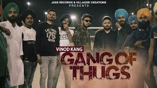 Gang Of Thugs  | (Full HD) | Vinod Kang |  New Punjabi Songs 2018 | Latest Punjabi Songs 2018
