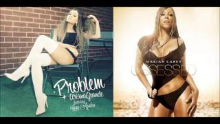 Problem Obsessed Mashup (Problem by Ariana Grande / Obsessed by Mariah Carey)