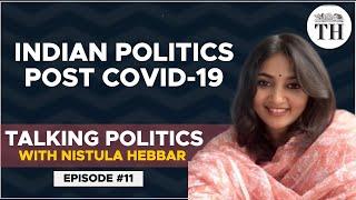 Talking Politics with Nistula Hebbar | Indian politics post COVID-19