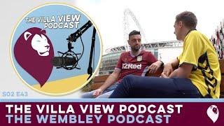 The Villa View Podcast S02 E43 | THE WEMBLEY PODCAST