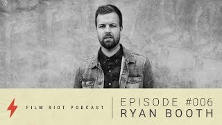 The Creative Process of Writing and Directing with Ryan Booth
