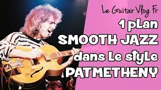 Plan Smooth Jazz dans lestyle Pat Metheny | #LeGuitarVlogFr