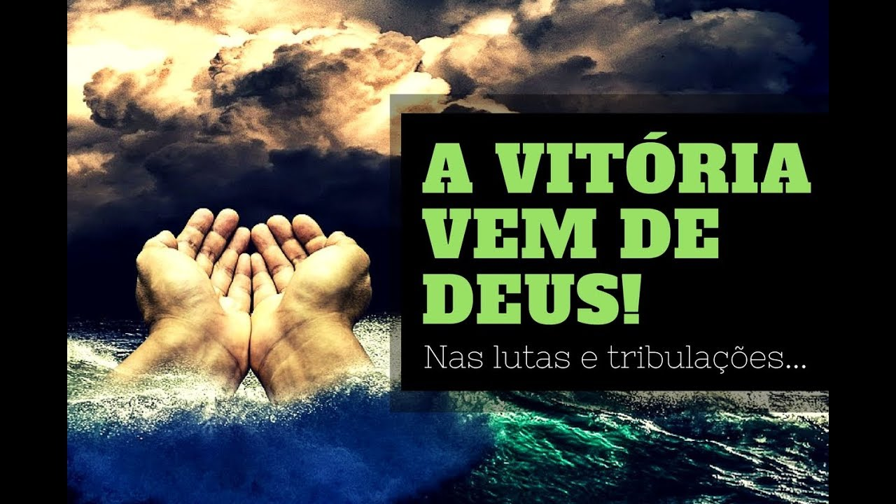 A Vitória Vem De Deus Nas Lutas E Tribulações Da Vida Mensagem De