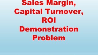 Sales Margin Capital Turnover and ROI Demonstration Problem