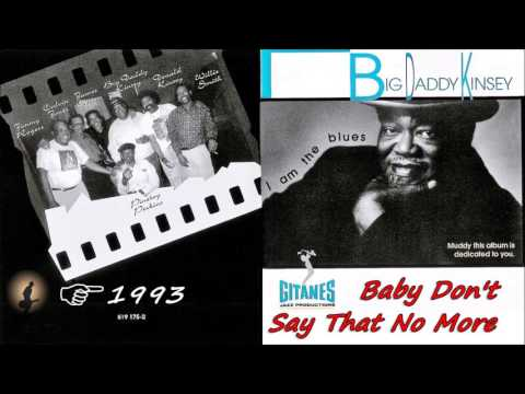 Big Daddy Kinsey - Baby Don't Say That No More (Kostas A~171)