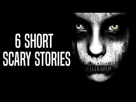 6 Short Scary Stories