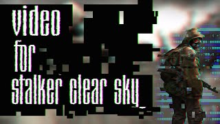 Клип |S.T.A.L.K.E.R - Clear Sky