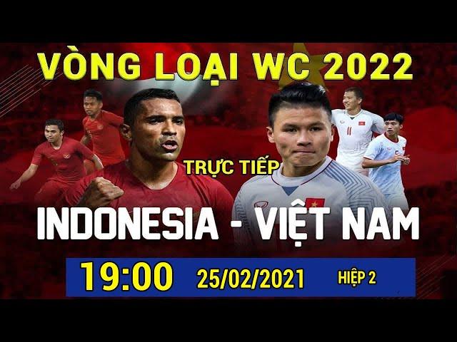 Trực Tiếp 🔴 H2 | Việt Nam - Indonesia | Vòng Loại WC 2022 | Hủy Diệt Đối Thủ