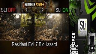 Resident Evil 7 SLI FIX | GTX 1080 SLI | HB Bridge | I7 5960X 4.5GHz