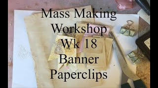 Mass Making - Banner Paperclips- Tutorial - Wk 18 Weekly Workshops