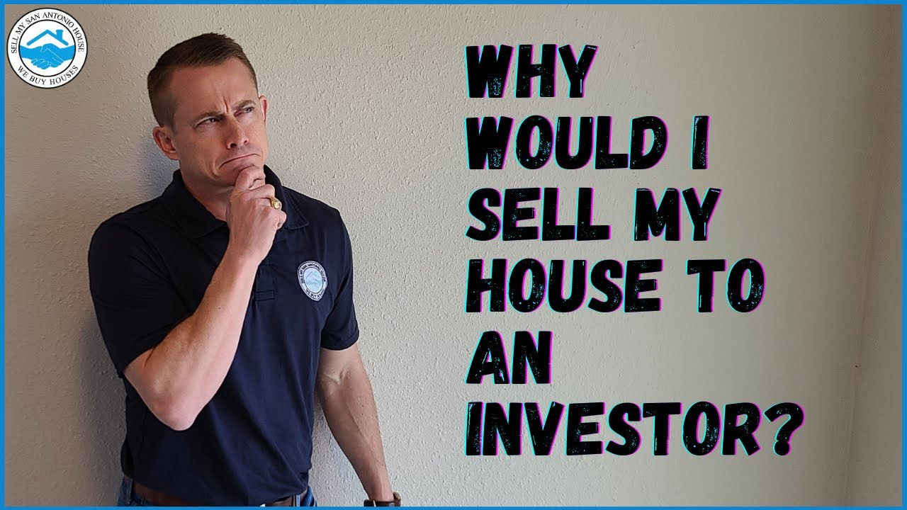 Why Would I Sell My House To An Investor? | Sell My San Antonio House