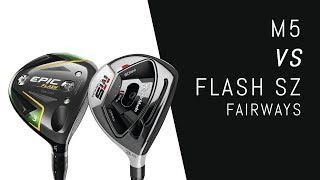 Taylormade M5 vs Epic Flash SZ Fairway Woods