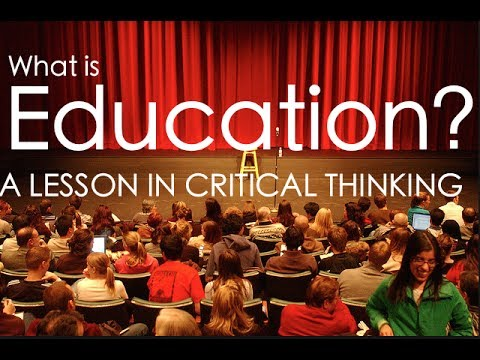 What is Education?  | A Lesson in Critical Thinking