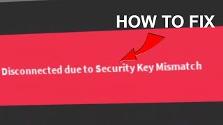 ROBLOX - How To Fix Disconnected Due To Security Key Mismatch! LEGIT (2018)