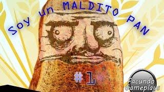 Soy un MALDITO PAN! - I Am Bread #1
