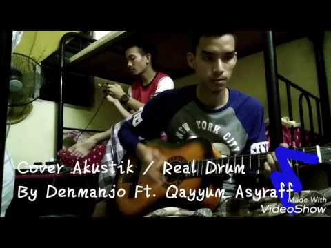Cover Assalamualaikum Ustazah(Akustik Vs Real Drum)-Denmanjo Ft Qayyum Asyraff