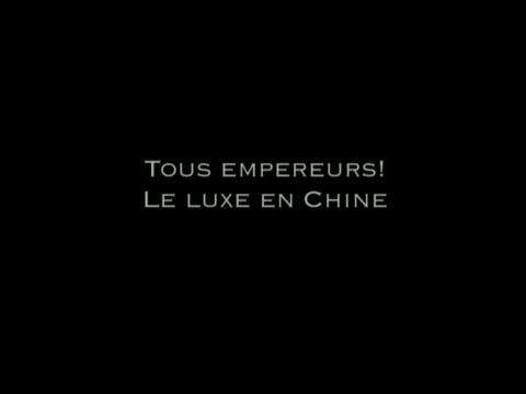 Dans le monde du luxe - Tous Empereurs ! Le Luxe en Chine