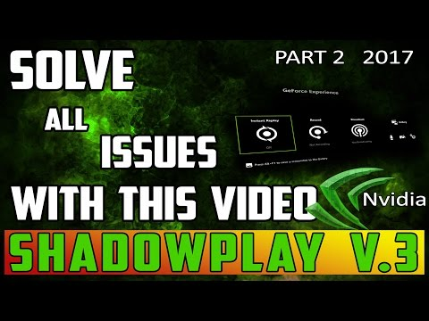 (2017) HOW TO: SOLVE ISSUES with Nvidia Shadowplay (V. 3.0 Update)