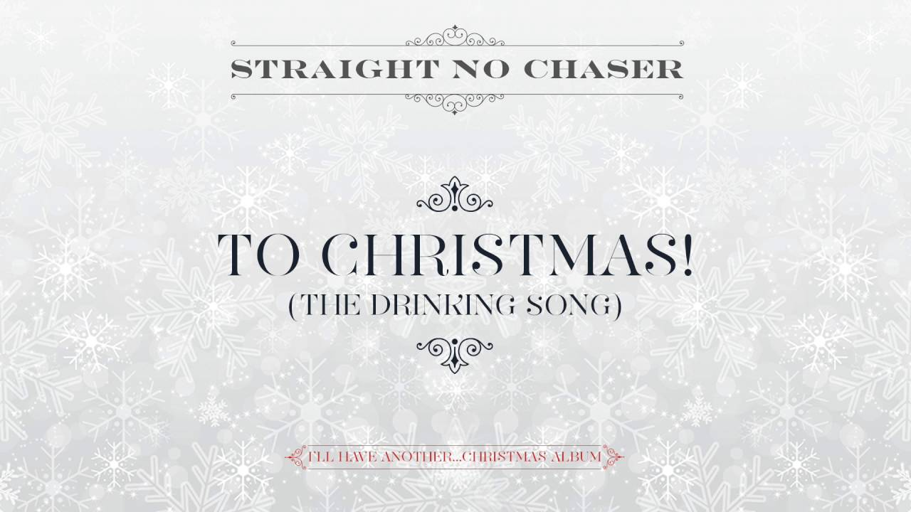 Straight No Chaser - To Christmas! (The Drinking Song) [Official ...