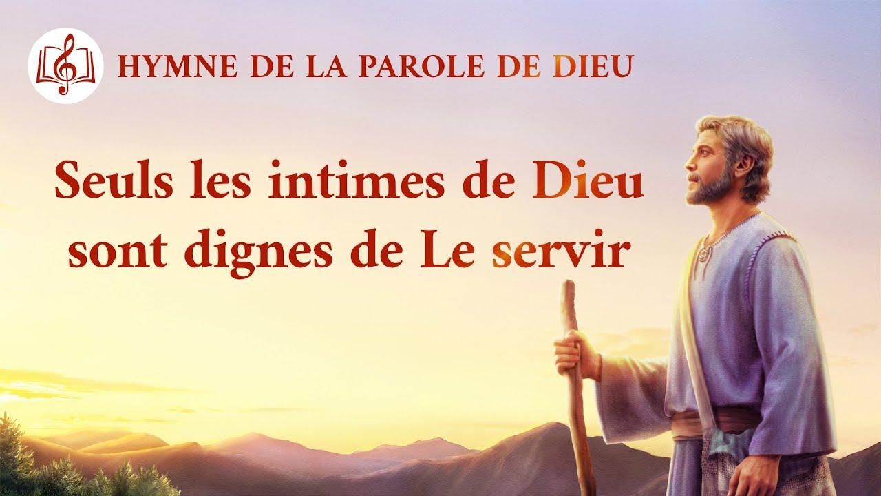 Cantique en français 2020 « Seuls les intimes de Dieu sont dignes de Le servir »