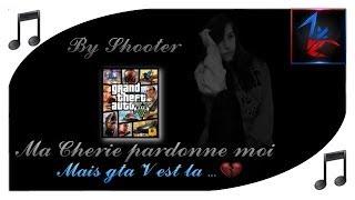Shooter - Ma Chérie pardonne moi... Mais gta V est là ! (Parodie Bad day de Daniel Powter)