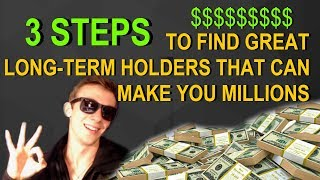 3 Simple Steps to Find  Long-Term Holders that can make you Millions | 2018