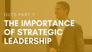 Guts Part 1: The Importance Of Strategic Leadership