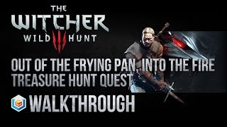 The Witcher 3 Wild Hunt Walkthrough Out of the Frying Pan Into the Fire Treasure Hunt Quest Guide