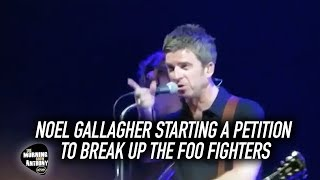 Noel Gallagher Starting A Petition To Break Up The Foo Fighters