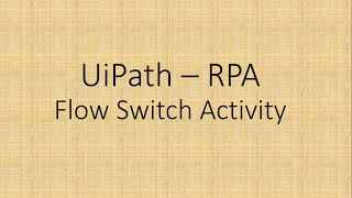Flow Switch Activity in UiPath