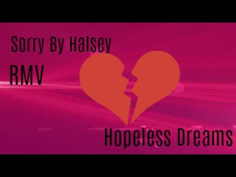 RMV (Sorry - Halsey) Hopeless Dreams