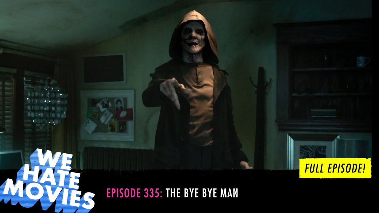 Download We Hate Movies - The Bye Bye Man (FULL EPISODE)