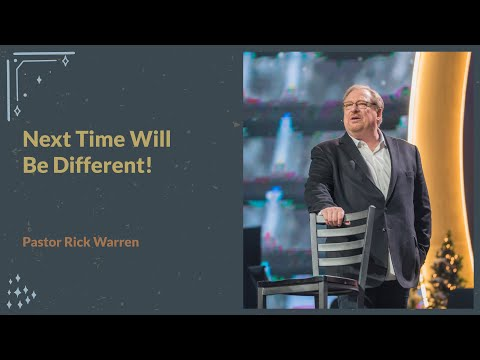 """Next Time Will Be Different!"" With Pastor Rick Warren"