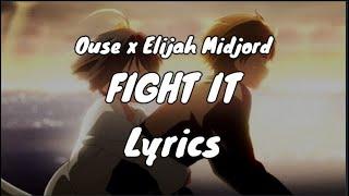 Ouse x Elijah Midjord - Fight It (Lyrics)