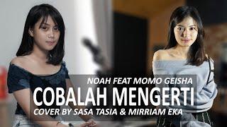 COBALAH MENGERTI - NOAH FEAT MOMO GEISHA COVER BY SASA TASIA & MIRRIAM EKA