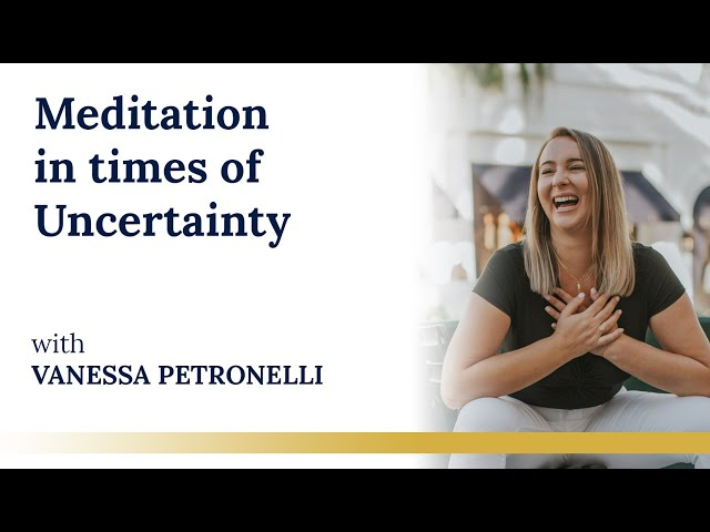 Meditation in times of Uncertainty