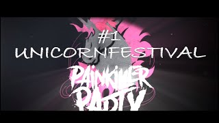 Unicorn Festival #1 - Painkiller Party und Freunde