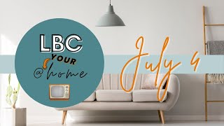 LBC@YOURHome - July 4th