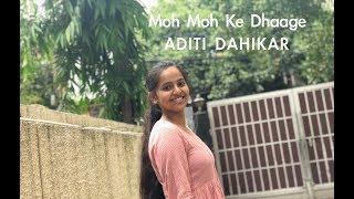 Moh Moh Ke Dhaage - Cover Version by Aditi Dahikar | Monali Thakur | Dum Laga Ke Haisha | Ayushmann